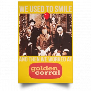 We Used To Smile And Then We Worked At Golden Corral Posters