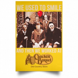 We Used To Smile And Then We Worked At Cracker Barrel Posters Posters