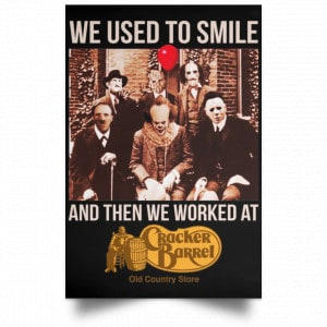 We Used To Smile And Then We Worked At Cracker Barrel Posters