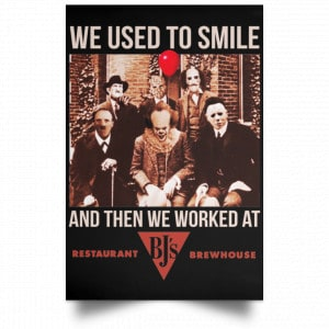 We Used To Smile And Then We Worked At BJ's Restaurants Posters