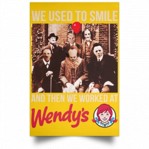 We Used To Smile And Then We Worked At Wendy's Posters Posters