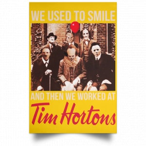 We Used To Smile And Then We Worked At Tim Hortons Posters