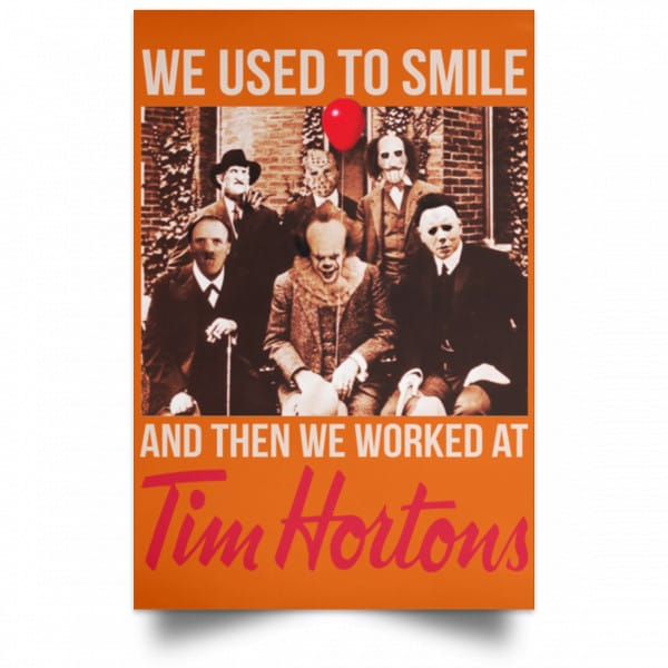 We Used To Smile And Then We Worked At Tim Hortons Posters Posters