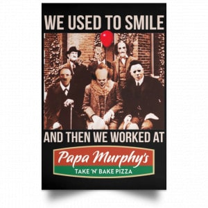 We Used To Smile And Then We Worked At Papa Murphy's Posters Posters