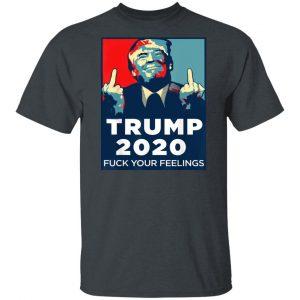 Donald Trumps 2020 Fuck Your Feelings Shirt, Hoodie, Tank