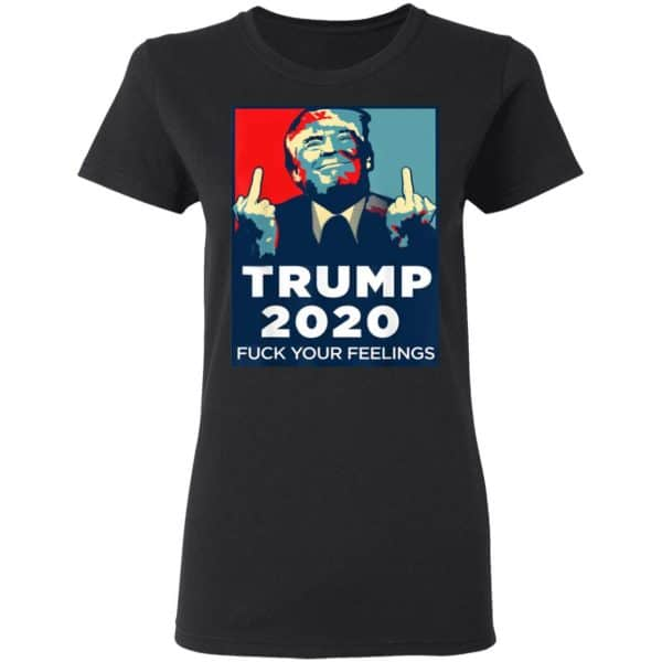 Donald Trumps 2020 Fuck Your Feelings Shirt, Hoodie, Tank New Designs