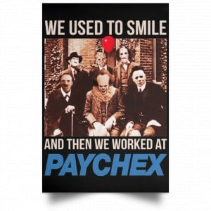 We Used To Smile And Then We Worked At Paychex Poster Posters