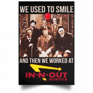 We Used To Smile And Then We Worked At In-N-Out Burger Posters Posters