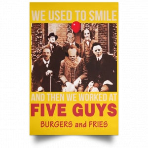 We Used To Smile And Then We Worked At Five Guys Posters Posters