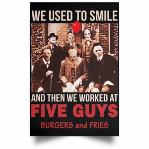 We Used To Smile And Then We Worked At Five Guys Posters