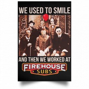 We Used To Smile And Then We Worked At Firehouse Subs Posters