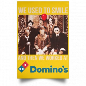 We Used To Smile And Then We Worked At Domino's Pizza Posters