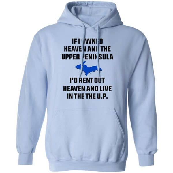 If I Owned Heaven And The Upper Peninsula I'd Rent Out Heaven And Live In The The UP Shirt, Hoodie, Tank