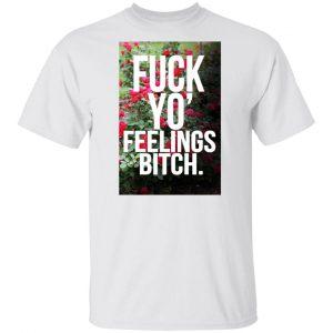 Fuck Yo' Feelings Bitch Shirt, Hoodie, Tank New Designs