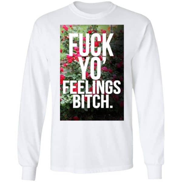 Fuck Yo' Feelings Bitch Shirt, Hoodie, Tank