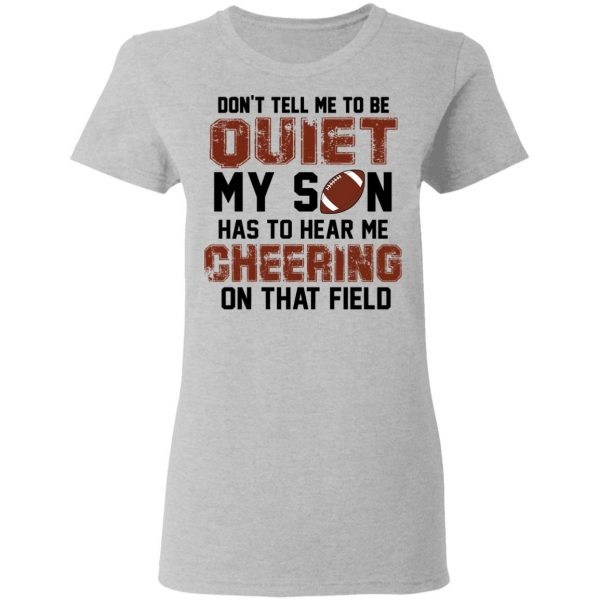 Don't Tell Me To Be Ouiet My Son Has To Hear Me Cheering On That Field Shirt, Hoodie, Tank New Designs