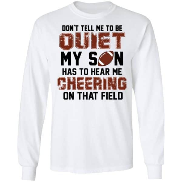 Don't Tell Me To Be Ouiet My Son Has To Hear Me Cheering On That Field Shirt, Hoodie, Tank