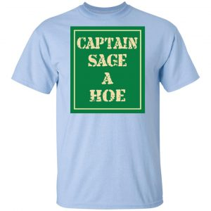 Captain Sage A Hoe Shirt, Hoodie, Tank New Designs