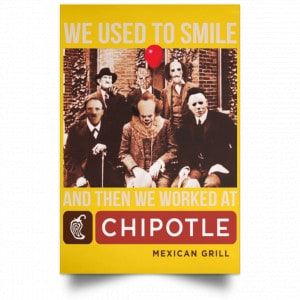 We Used To Smile And Then We Worked At Chipotle Mexican Grill Posters