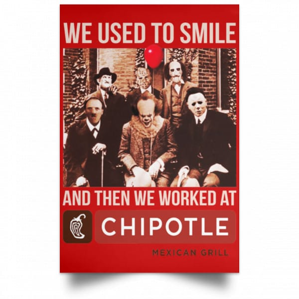 We Used To Smile And Then We Worked At Chipotle Mexican Grill Posters Posters