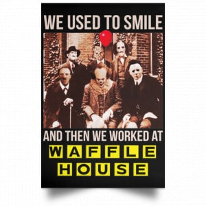 We Used To Smile And Then We Worked At Waffle House Posters Posters