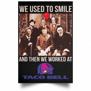 We Used To Smile And Then We Worked At Taco Bell Posters