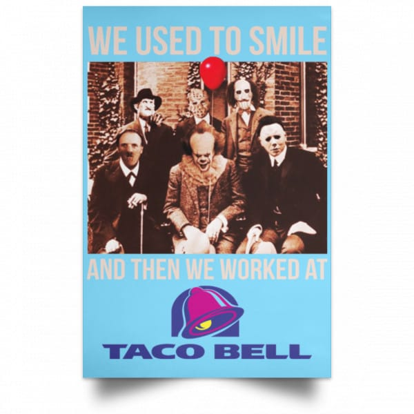 We Used To Smile And Then We Worked At Taco Bell Posters Posters