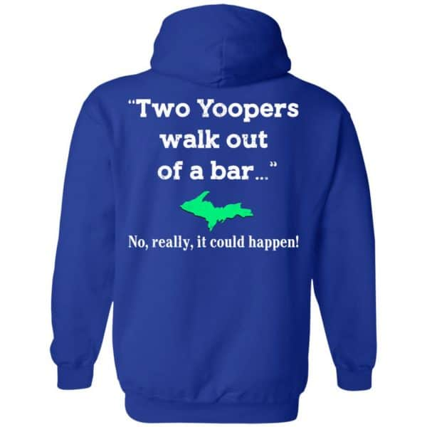 Two Yoopers Walk Out Of A Bar No Really It Could Happen Shirt, Hoodie, Tank