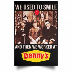 We Used To Smile And Then We Worked At Denny's Posters