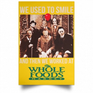 We Used To Smile And Then We Worked At Whole Foods Market Posters Posters