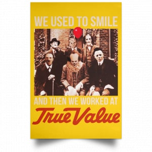 We Used To Smile And Then We Worked At True Value Posters Posters