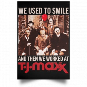 We Used To Smile And Then We Worked At T J Maxx Posters