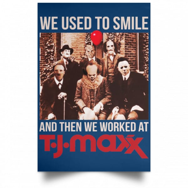 We Used To Smile And Then We Worked At T J Maxx Posters Posters