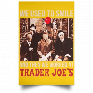 We Used To Smile And Then We Worked At Trader Joe's Posters