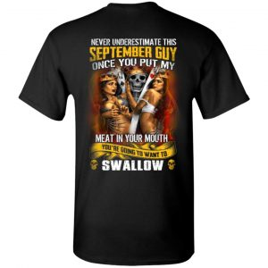 Never Underestimate This September Guy Once You Put My Meat In You Mouth Shirt, Hoodie, Tank New Designs