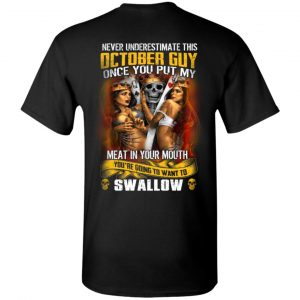 Never Underestimate This October Guy Once You Put My Meat In You Mouth Shirt, Hoodie, Tank New Designs