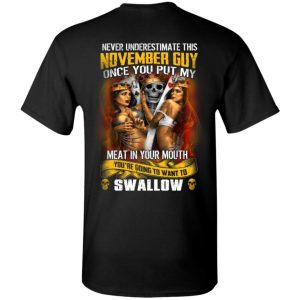 Never Underestimate This November Guy Once You Put My Meat In You Mouth Shirt, Hoodie, Tank New Designs
