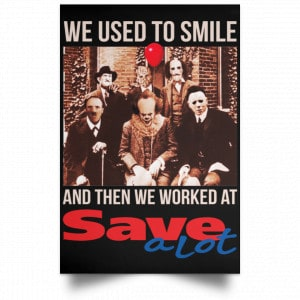 We Used To Smile And Then We Worked At Save A Lot Posters