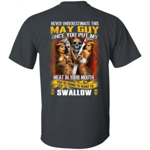 Never Underestimate This May Guy Once You Put My Meat In You Mouth Shirt, Hoodie, Tank