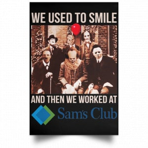 We Used To Smile And Then We Worked At Sam's Club Posters