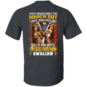 Never Underestimate This March Guy Once You Put My Meat In You Mouth Shirt, Hoodie, Tank