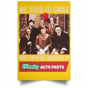 We Used To Smile And Then We Worked At O'Reilly Auto Parts Poster Posters