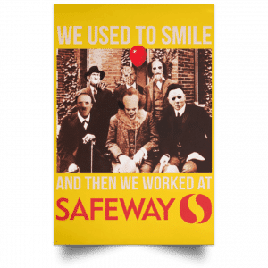 We Used To Smile And Then We Worked At Safeway Posters