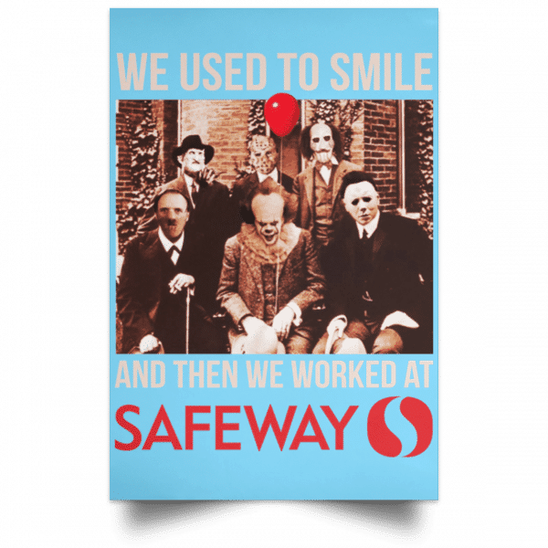 We Used To Smile And Then We Worked At Safeway Posters Posters