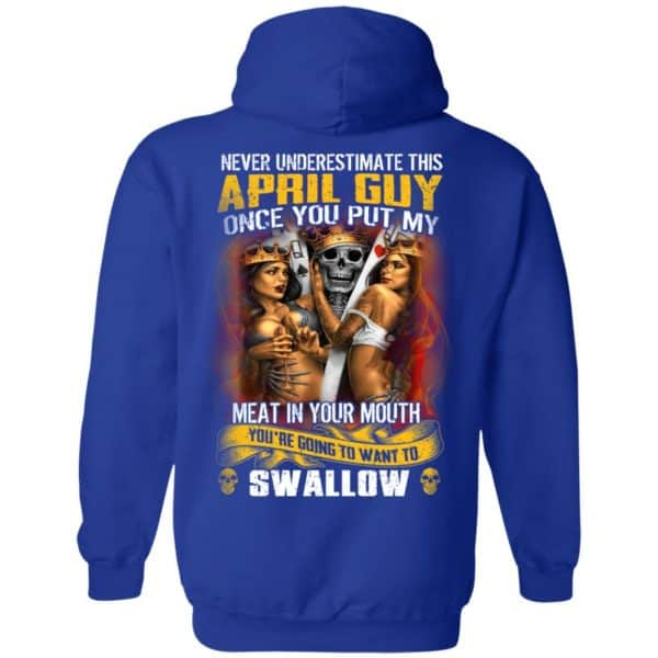 Never Underestimate This April Guy Once You Put My Meat In You Mouth Shirt, Hoodie, Tank New Designs