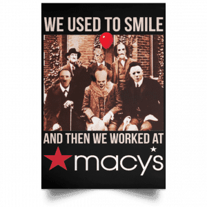 We Used To Smile And Then We Worked At Macy's Posters Posters