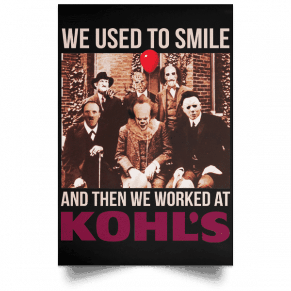 We Used To Smile And Then We Worked At Kohl's Posters