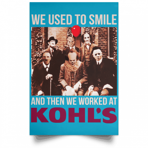 We Used To Smile And Then We Worked At Kohl's Posters Posters