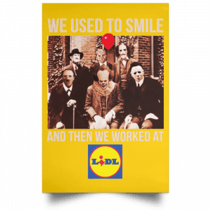 We Used To Smile And Then We Worked At Lidl Posters
