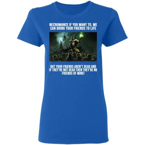 Necromance If You Want To We Can Bring Your Friends To Life Shirt, Hoodie, Tank